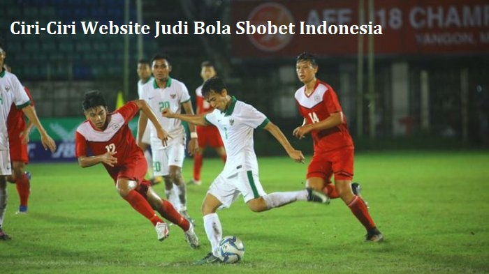 Ciri-Ciri Website Judi Bola Sbobet Indonesia